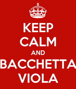 Poster: KEEP CALM AND BACCHETTA VIOLA