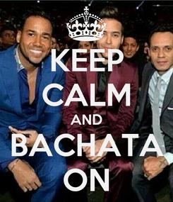 Poster: KEEP CALM AND BACHATA ON
