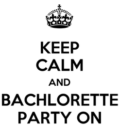 Poster: KEEP CALM AND BACHLORETTE PARTY ON