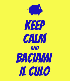 Poster: KEEP CALM AND BACIAMI  IL CULO