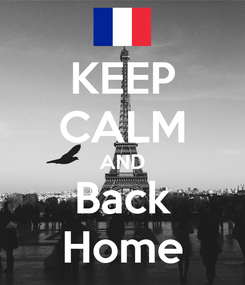 Poster: KEEP CALM AND Back Home