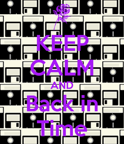 Poster: KEEP CALM AND Back in Time