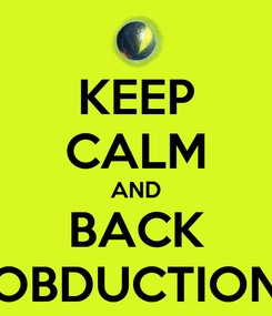 Poster: KEEP CALM AND BACK OBDUCTION