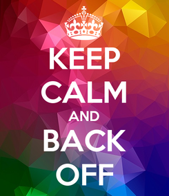 Poster: KEEP CALM AND BACK OFF