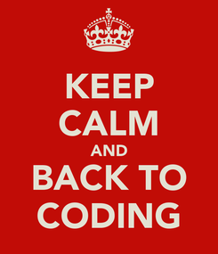 Poster: KEEP CALM AND BACK TO CODING