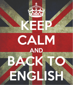 Poster: KEEP CALM AND BACK TO ENGLISH