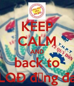 Poster: KEEP CALM AND back to LQĐ đống đa
