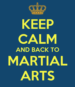 Poster: KEEP CALM AND BACK TO MARTIAL ARTS