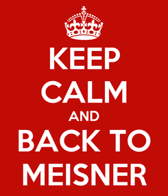 Poster: KEEP CALM AND BACK TO MEISNER