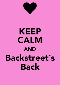 Poster: KEEP CALM AND Backstreet´s Back