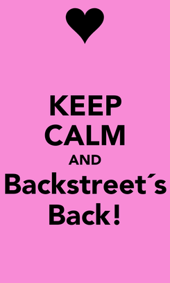 Poster: KEEP CALM AND Backstreet´s Back!
