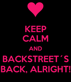 Poster: KEEP CALM AND BACKSTREET´S BACK, ALRIGHT!