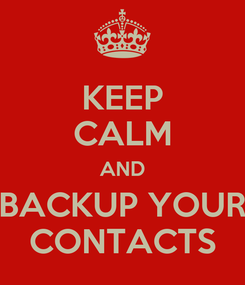 Poster: KEEP CALM AND BACKUP YOUR CONTACTS