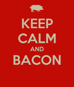 Poster: KEEP CALM AND BACON