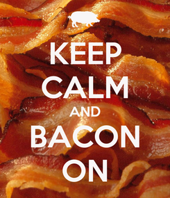 Poster: KEEP CALM AND BACON ON