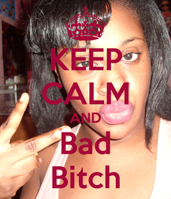 Poster: KEEP CALM AND Bad Bitch