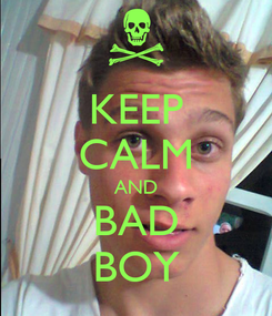 Poster: KEEP CALM AND BAD BOY