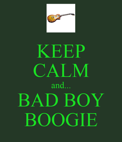 Poster: KEEP CALM and... BAD BOY BOOGIE