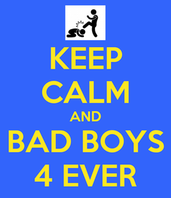 Poster: KEEP CALM AND BAD BOYS 4 EVER