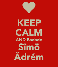 Poster: KEEP CALM AND Badade Sîmö Âdrém