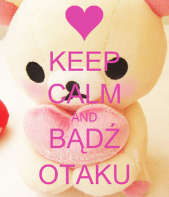 Poster: KEEP CALM AND BĄDŹ OTAKU