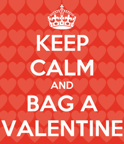 Poster: KEEP CALM AND BAG A VALENTINE