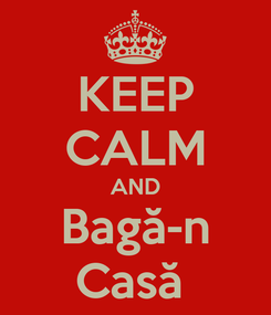 Poster: KEEP CALM AND Bagă-n Casă