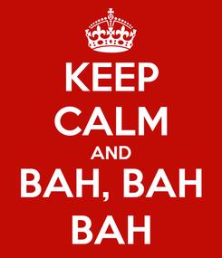 Poster: KEEP CALM AND BAH, BAH BAH
