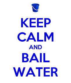 Poster: KEEP CALM AND BAIL WATER