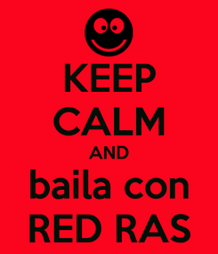 Poster: KEEP CALM AND baila con RED RAS