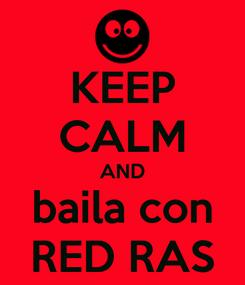 Poster: KEEP CALM AND baila con RED RAS