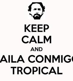 Poster: KEEP CALM AND BAILA CONMIGO TROPICAL
