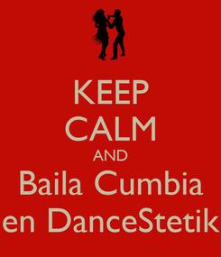 Poster: KEEP CALM AND Baila Cumbia en DanceStetik