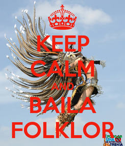 Poster: KEEP CALM AND BAILA FOLKLOR