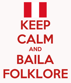 Poster: KEEP CALM AND BAILA FOLKLORE
