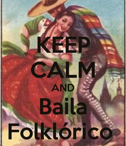 Poster: KEEP CALM AND Baila Folklórico
