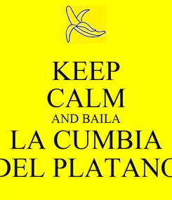 Poster: KEEP CALM AND BAILA LA CUMBIA DEL PLATANO