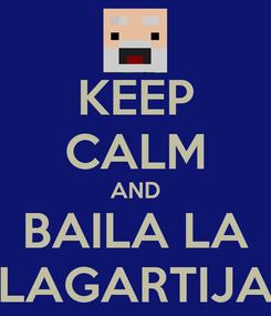 Poster: KEEP CALM AND BAILA LA LAGARTIJA