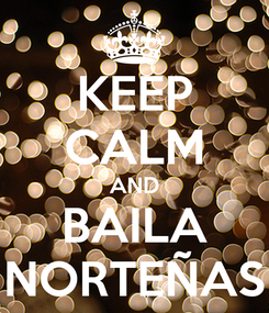 Poster: KEEP CALM AND BAILA NORTEÑAS