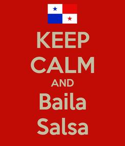 Poster: KEEP CALM AND Baila Salsa
