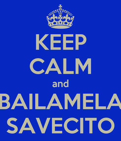 Poster: KEEP CALM and BAILAMELA SAVECITO