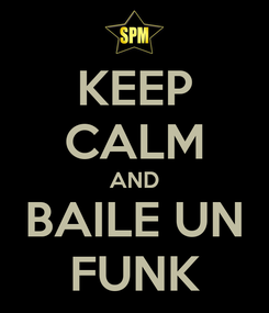 Poster: KEEP CALM AND BAILE UN FUNK