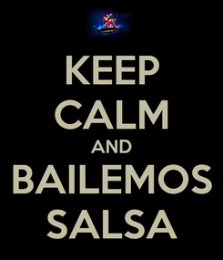Poster: KEEP CALM AND BAILEMOS SALSA