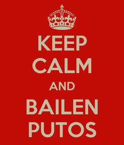 Poster: KEEP CALM AND BAILEN PUTOS
