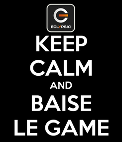 Poster: KEEP CALM AND BAISE LE GAME