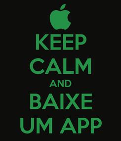 Poster: KEEP CALM AND BAIXE UM APP