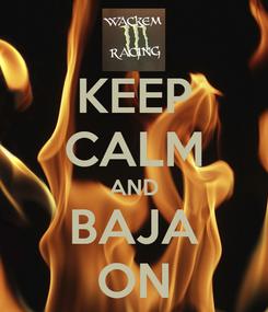 Poster: KEEP CALM AND BAJA ON