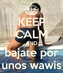 Poster: KEEP CALM AND bajate por unos wawis