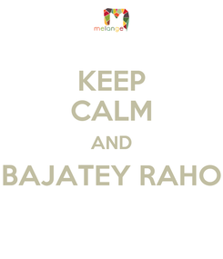 Poster: KEEP CALM AND BAJATEY RAHO
