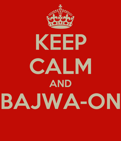 Poster: KEEP CALM AND BAJWA-ON